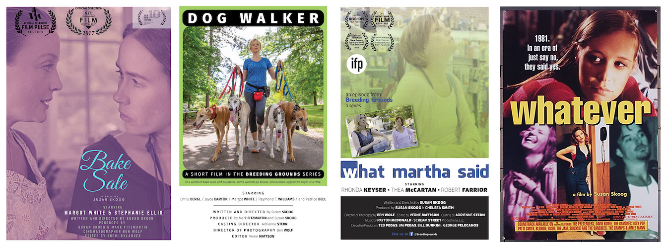 "Four film posters of films written, directed and produced by Susan Skoog: ""Bake Sale"", ""Dog Walker"", ""What Martha Said"", and ""Whatever""."