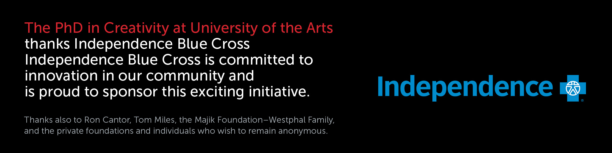 Graphic Text - The PhD in Creativity at The University of the Arts thanks Independence Blue Cross, who is commited to innovation in our community and is proud to sponsor this exciting initiative.